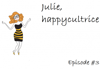 Julie Happycultrice episode 3