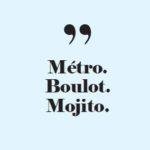 Confidentielles – métro Boulot Mojito bis