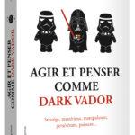 Agir et Penser comme Dark Vador